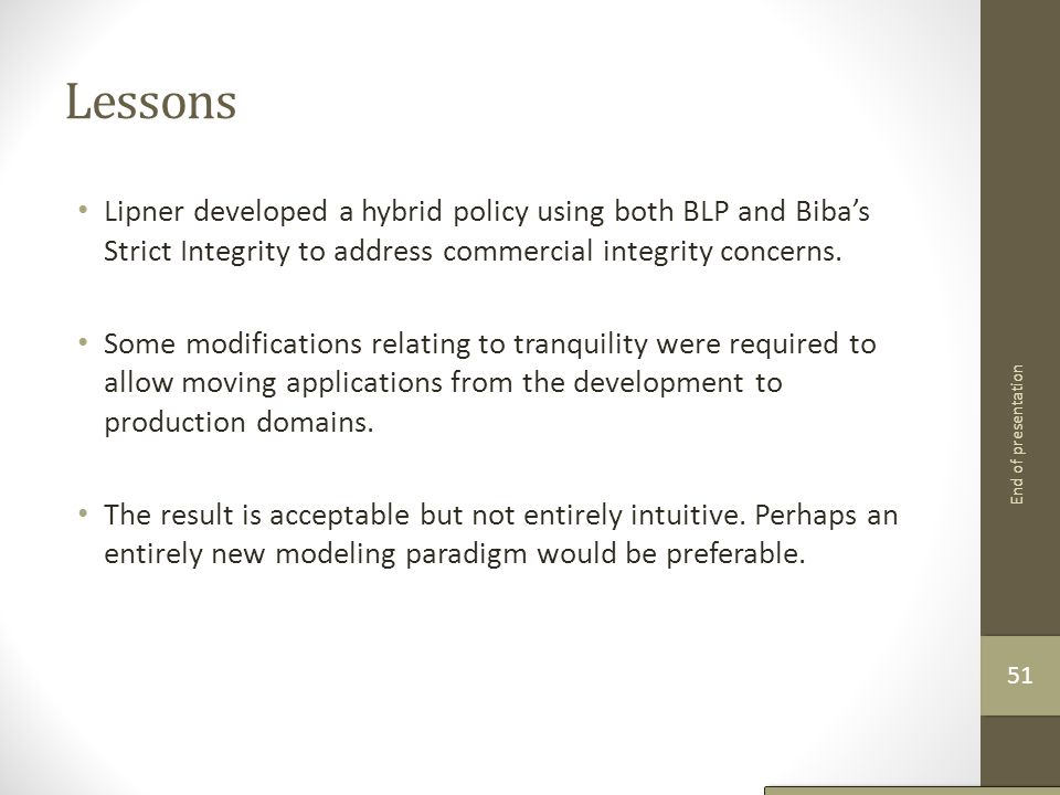 Lessons Lipner developed a hybrid policy using both BLP and Biba's Strict Integrity to address commercial integrity concerns.