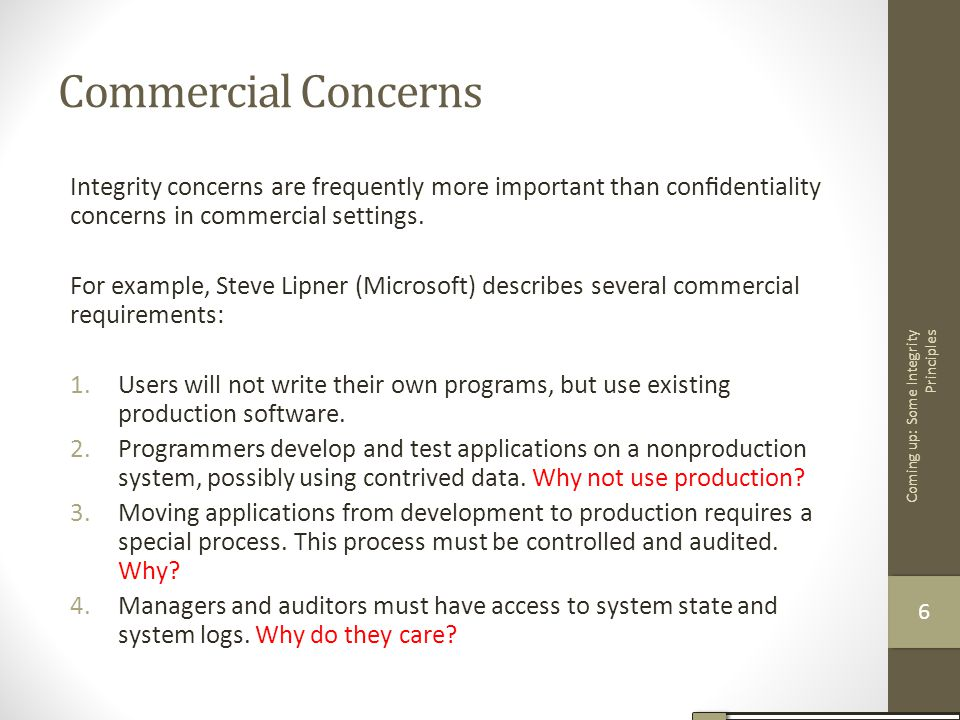 Commercial Concerns Integrity concerns are frequently more important than confidentiality concerns in commercial settings.