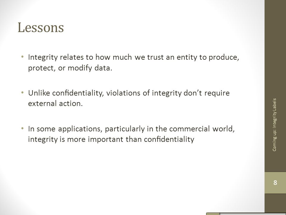 Lessons Integrity relates to how much we trust an entity to produce, protect, or modify data.