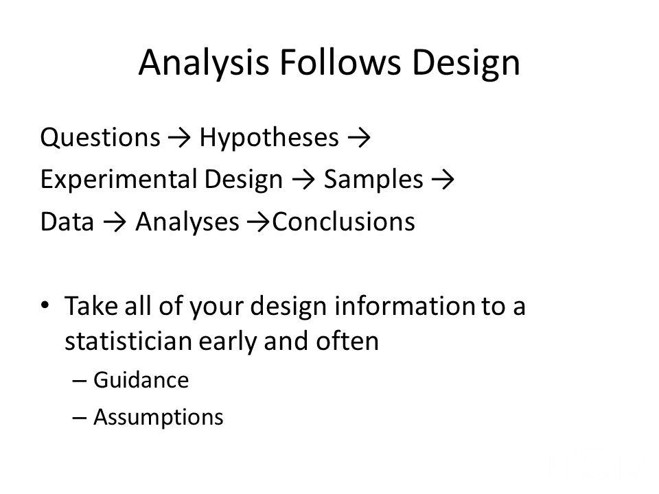 Analysis Follows Design