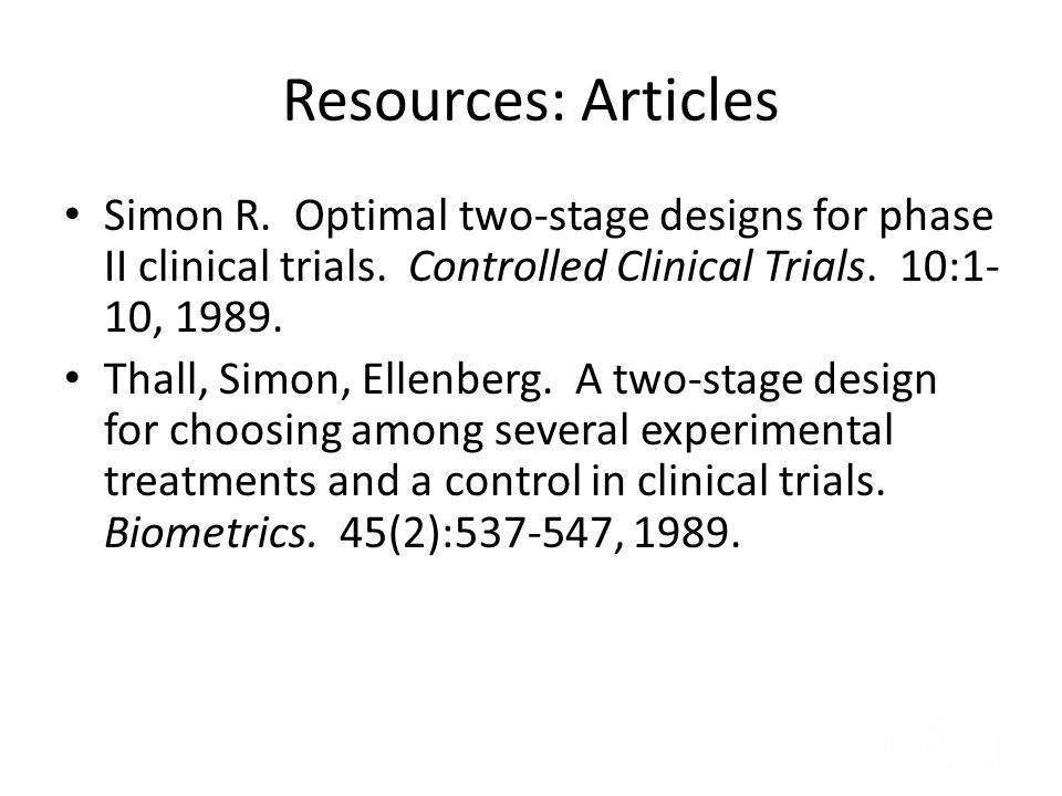 Resources: Articles Simon R. Optimal two-stage designs for phase II clinical trials. Controlled Clinical Trials. 10:1-10, 1989.