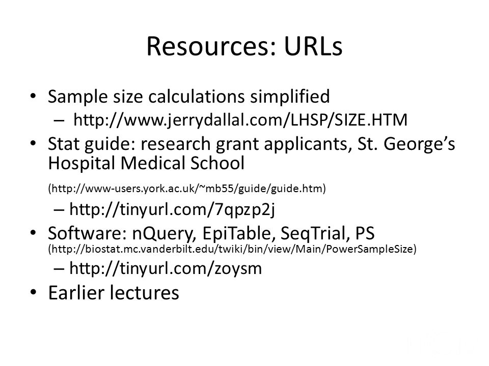 Resources: URLs Earlier lectures Sample size calculations simplified