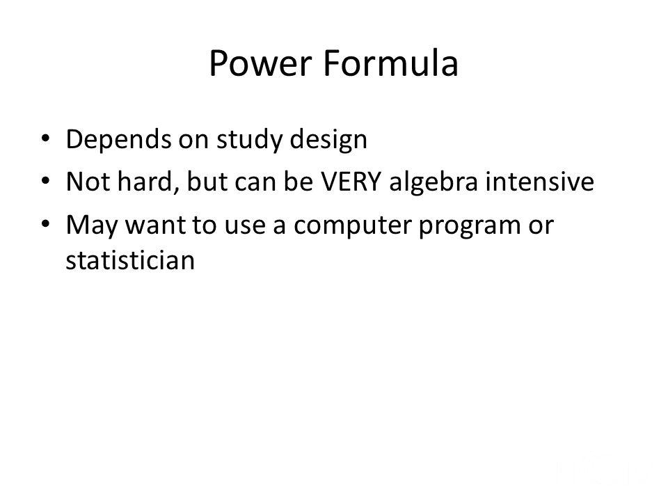 Power Formula Depends on study design