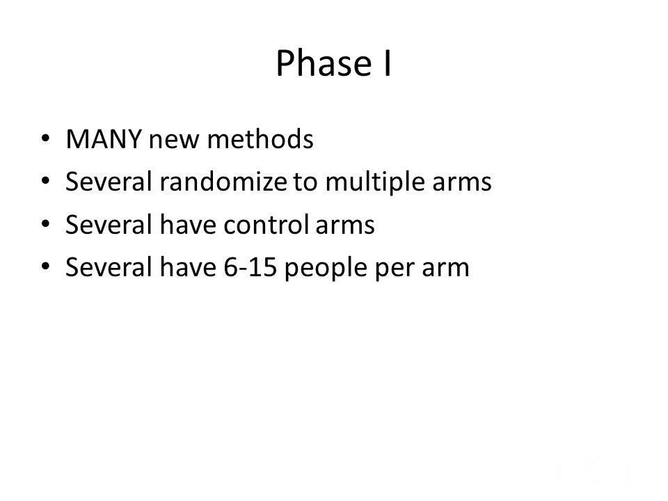 Phase I MANY new methods Several randomize to multiple arms
