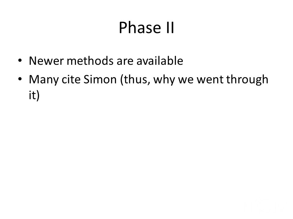 Phase II Newer methods are available