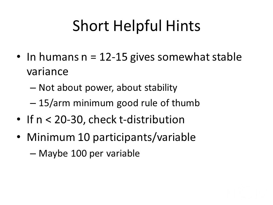 Short Helpful Hints In humans n = 12-15 gives somewhat stable variance