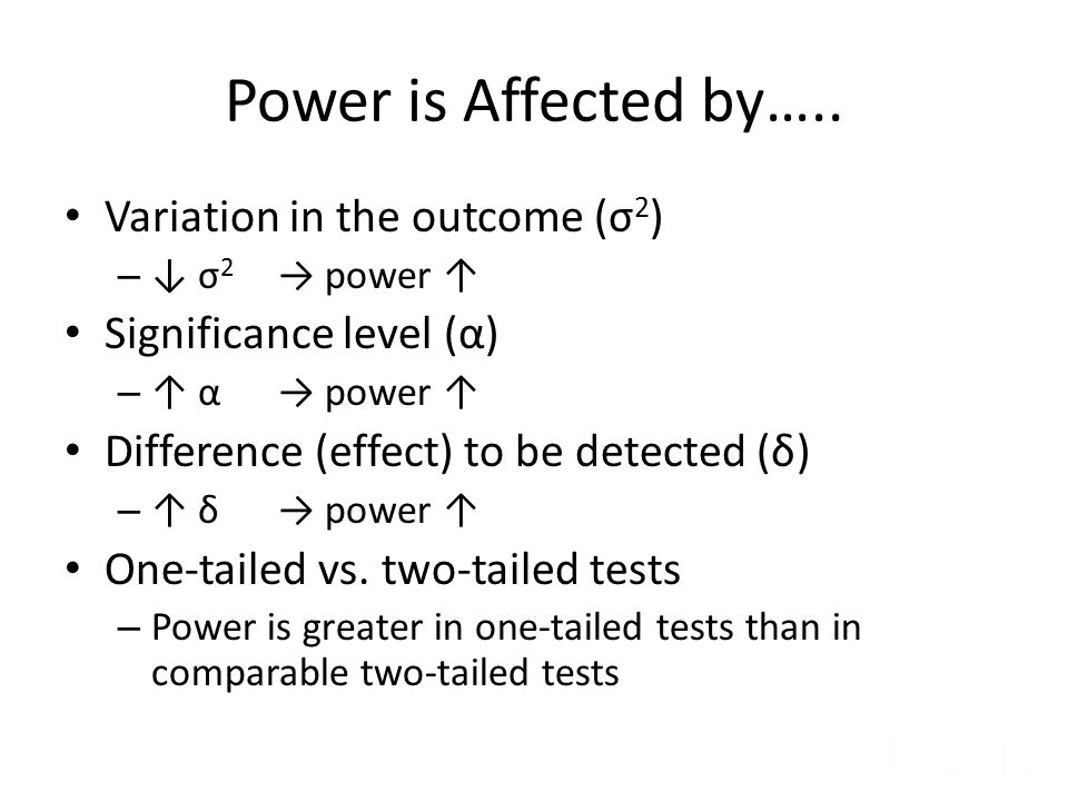 Power is Affected by….. Variation in the outcome (σ2)