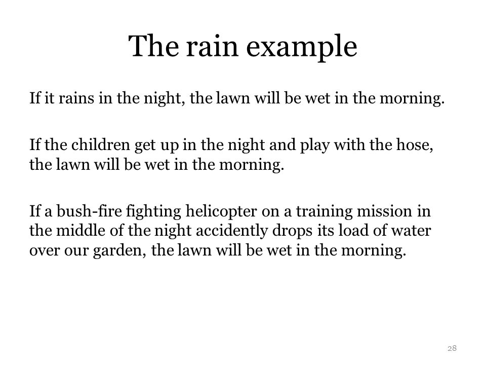 The rain example If it rains in the night, the lawn will be wet in the morning.
