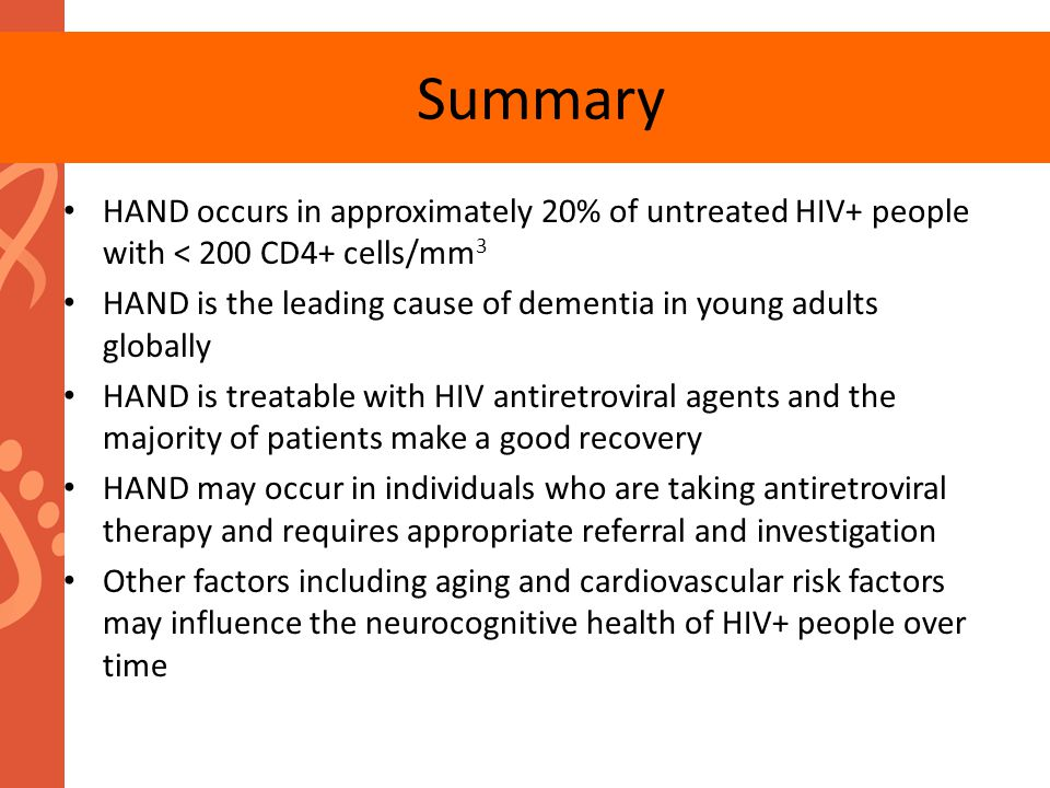 Summary HAND occurs in approximately 20% of untreated HIV+ people with < 200 CD4+ cells/mm3.