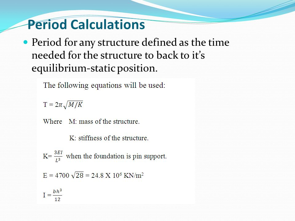Period Calculations Period for any structure defined as the time needed for the structure to back to it's equilibrium-static position.