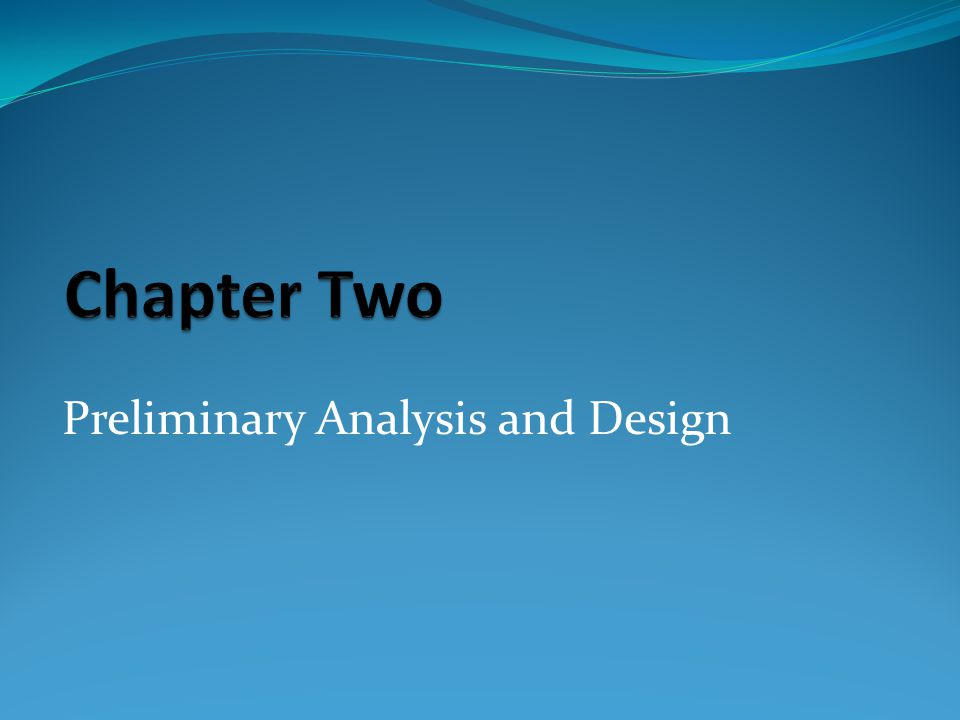 Chapter Two Preliminary Analysis and Design