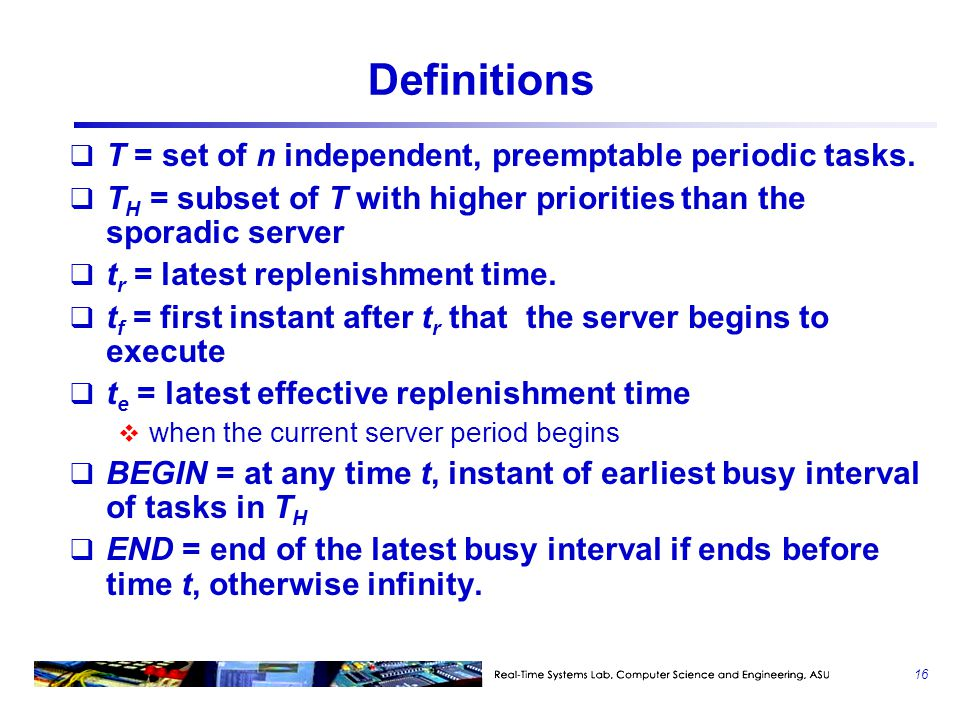 Definitions T = set of n independent, preemptable periodic tasks.