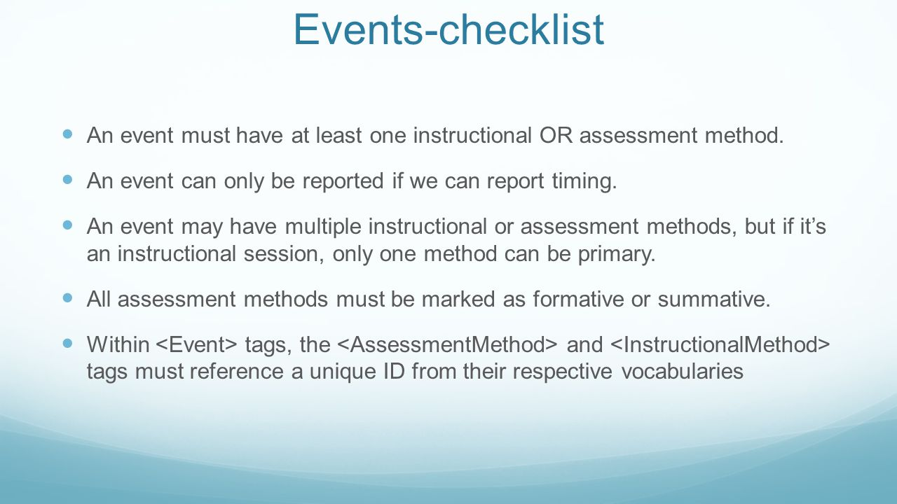Events-checklist An event must have at least one instructional OR assessment method. An event can only be reported if we can report timing.