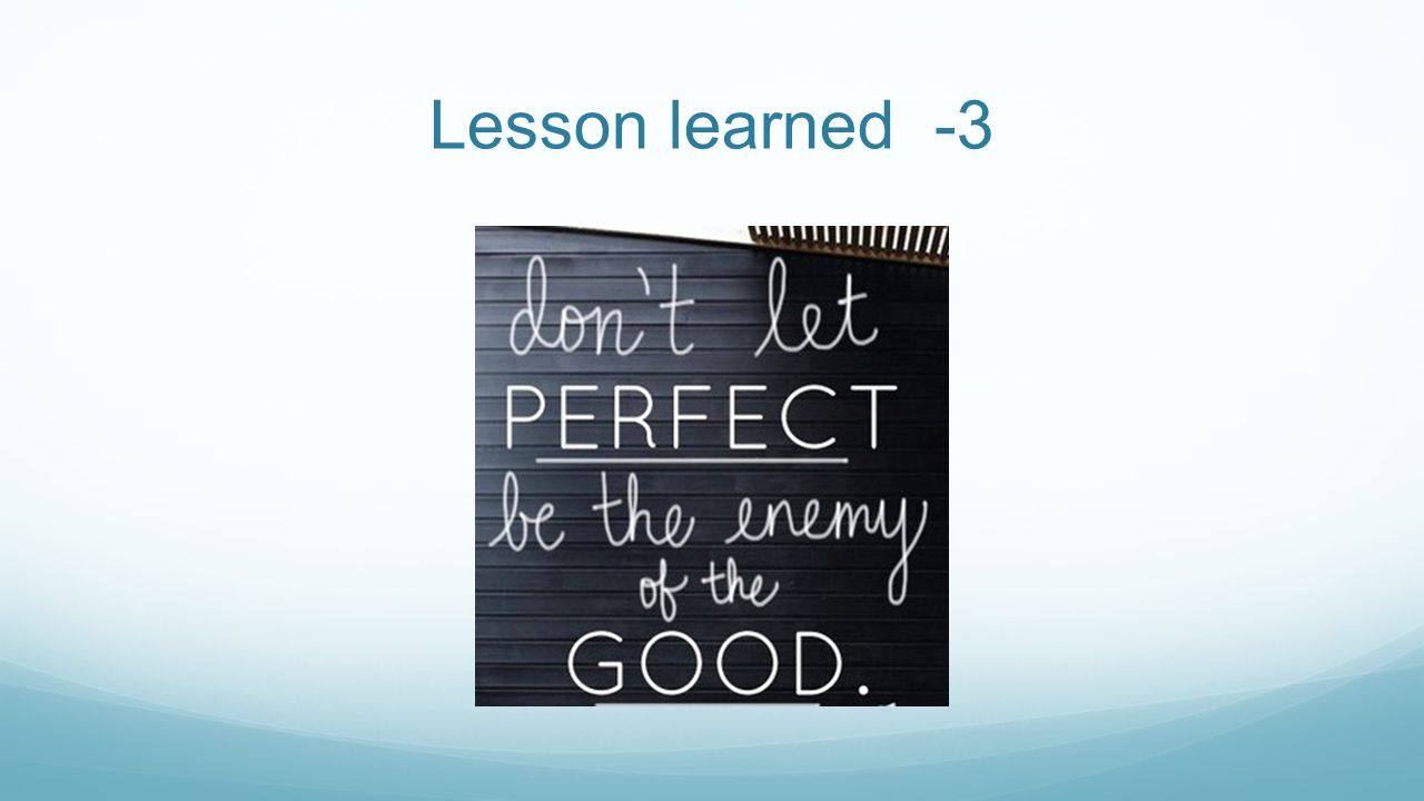 Lesson learned -3