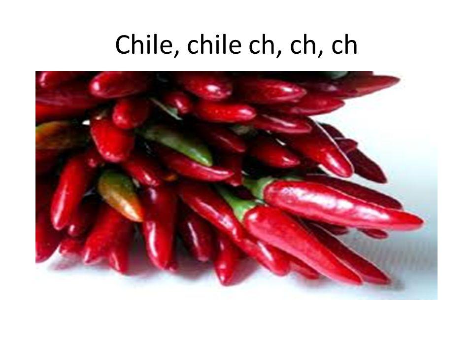 Chile, chile ch, ch, ch