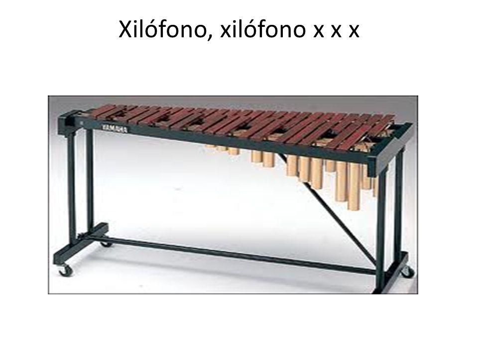 Xilófono, xilófono x x x
