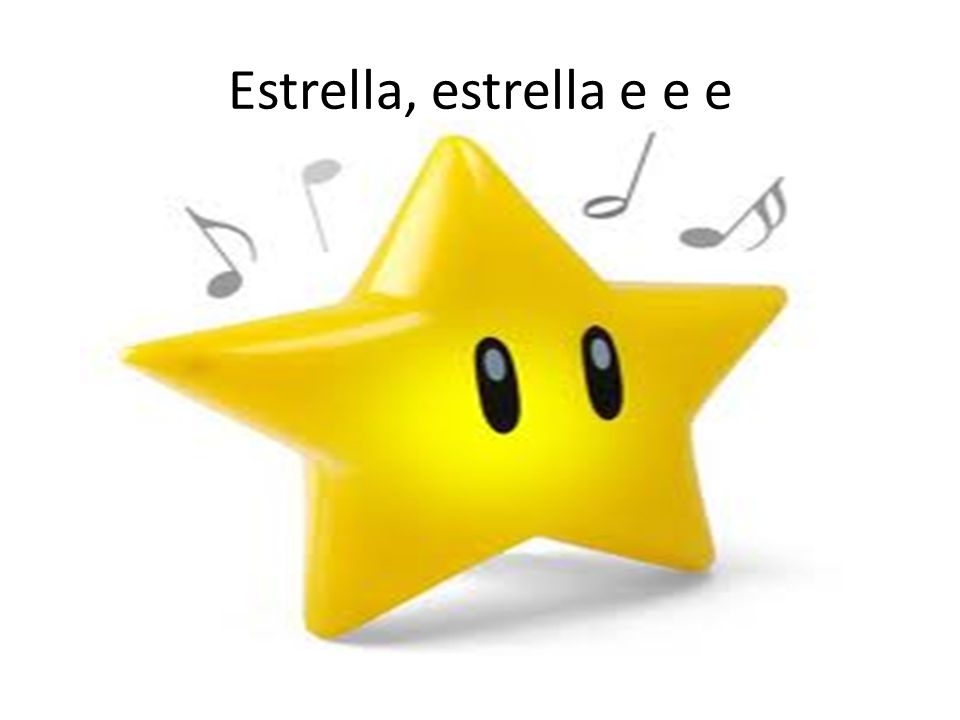 Estrella, estrella e e e