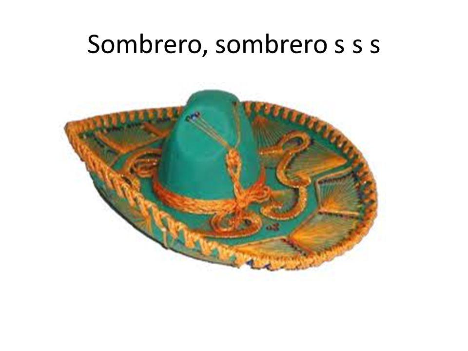 Sombrero, sombrero s s s