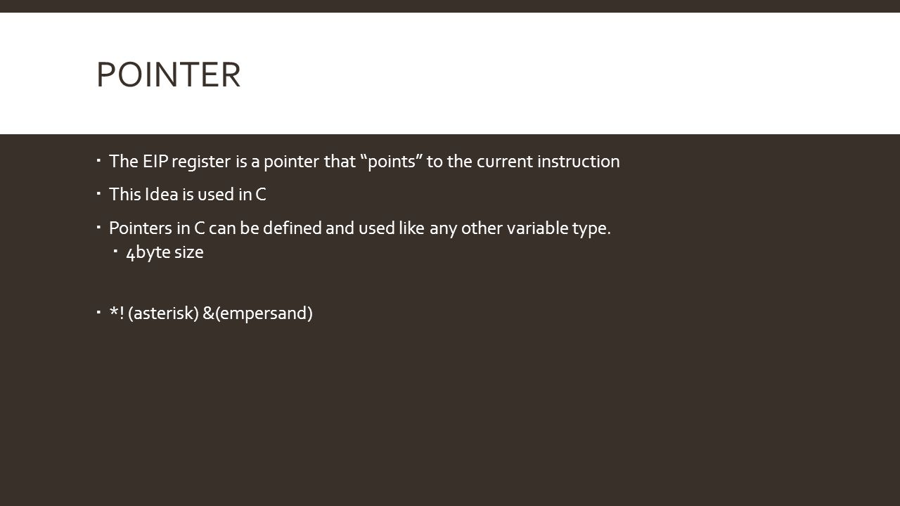Pointer The EIP register is a pointer that points to the current instruction. This Idea is used in C.