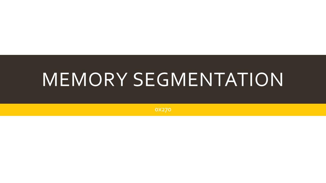 Memory Segmentation 0x270