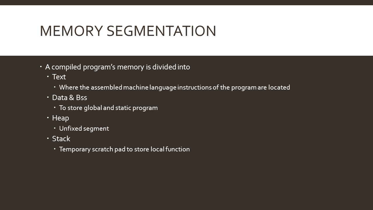 Memory Segmentation A compiled program's memory is divided into Text
