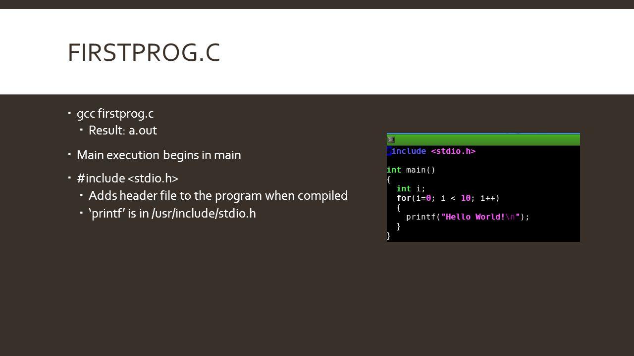 firstprog.c gcc firstprog.c Result: a.out