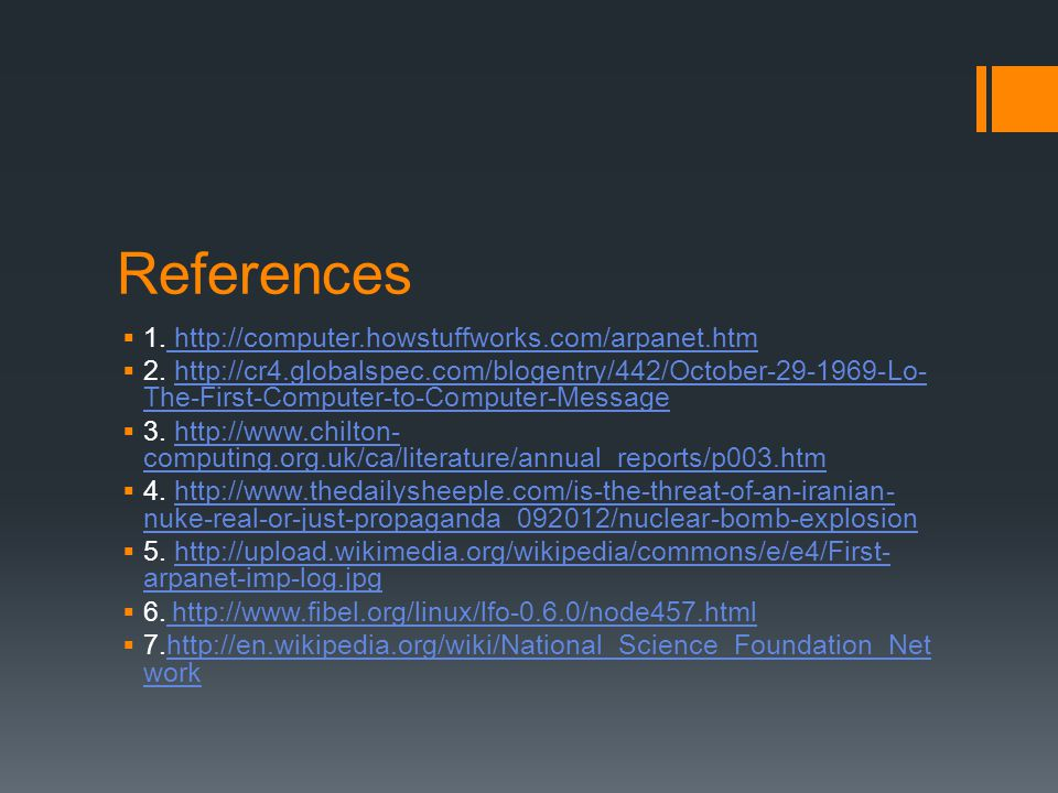 References 1. http://computer.howstuffworks.com/arpanet.htm
