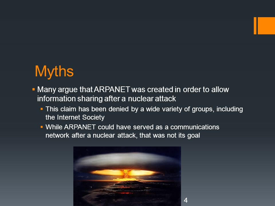 Myths Many argue that ARPANET was created in order to allow information sharing after a nuclear attack.