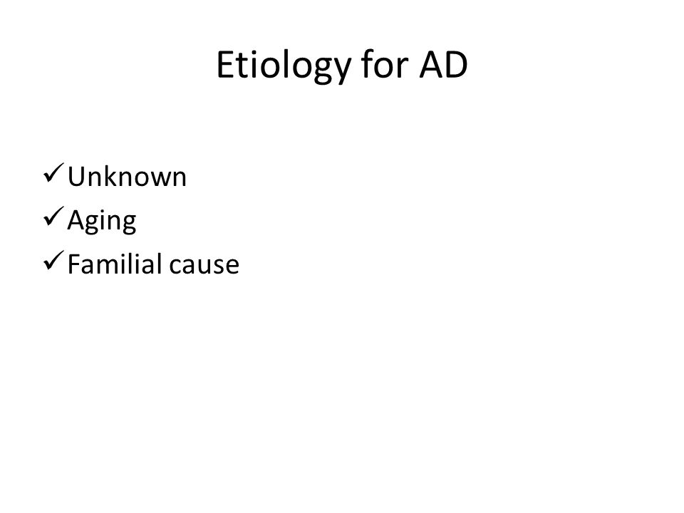 Etiology for AD Unknown Aging Familial cause