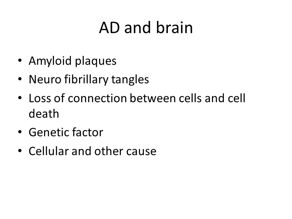 AD and brain Amyloid plaques Neuro fibrillary tangles