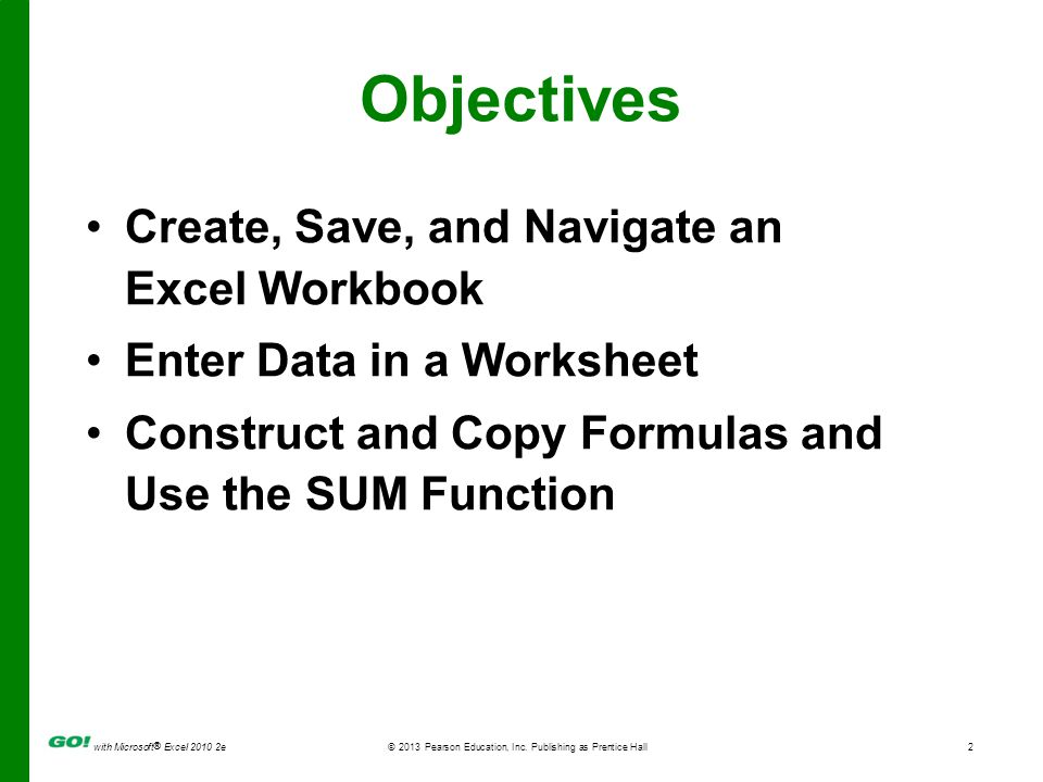 Objectives Create, Save, and Navigate an Excel Workbook