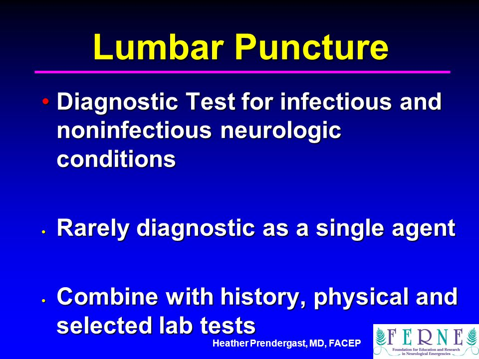Lumbar Puncture Diagnostic Test for infectious and noninfectious neurologic conditions. Rarely diagnostic as a single agent.