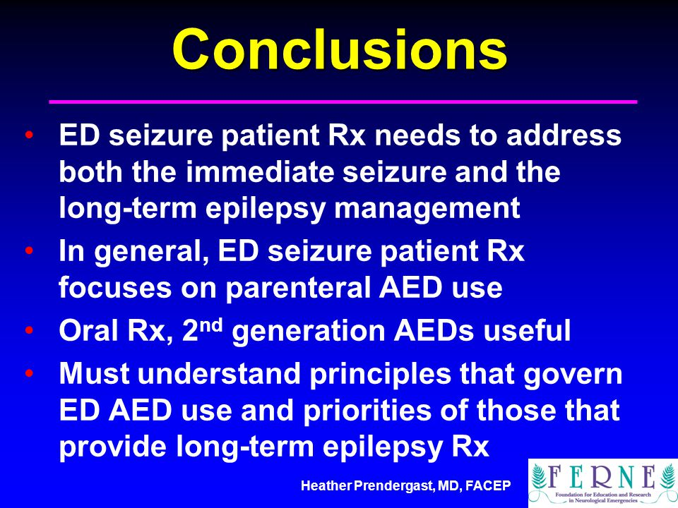 Conclusions ED seizure patient Rx needs to address both the immediate seizure and the long-term epilepsy management.