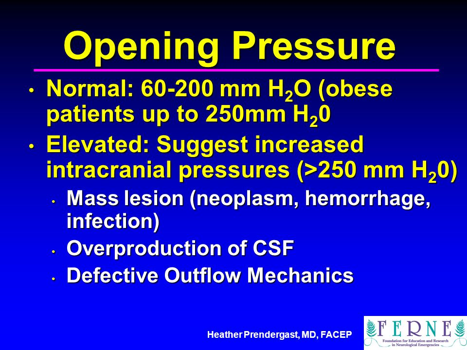 Opening Pressure Normal: 60-200 mm H2O (obese patients up to 250mm H20