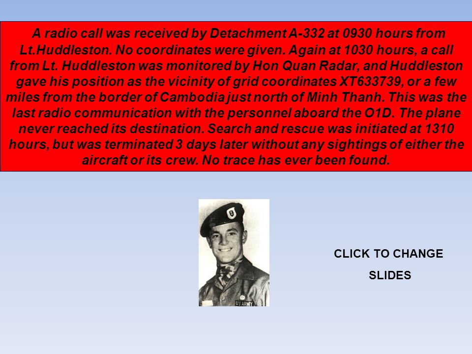 A radio call was received by Detachment A-332 at 0930 hours from Lt