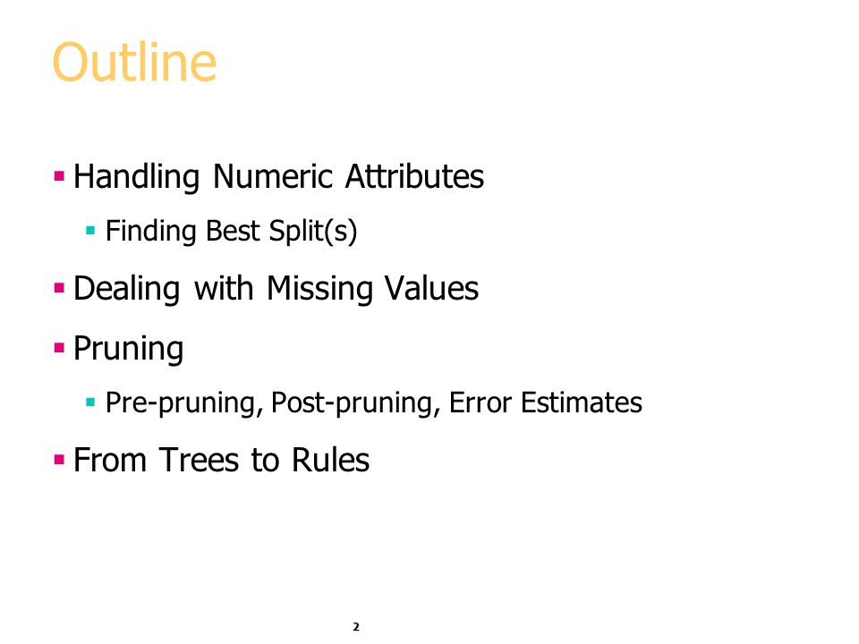 Outline Handling Numeric Attributes Dealing with Missing Values
