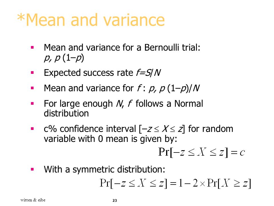 *Mean and variance Mean and variance for a Bernoulli trial: p, p (1–p)