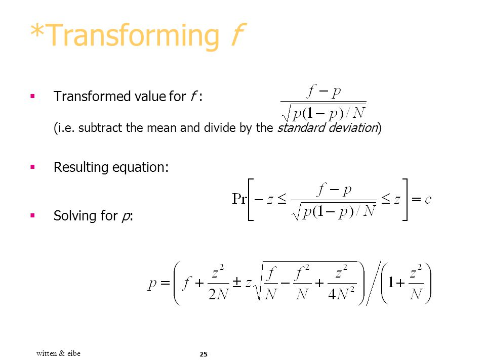 *Transforming f Transformed value for f : (i.e. subtract the mean and divide by the standard deviation)