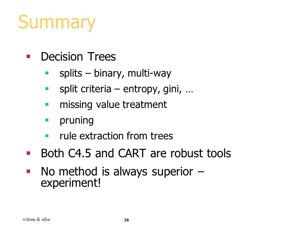 Summary Decision Trees Both C4.5 and CART are robust tools