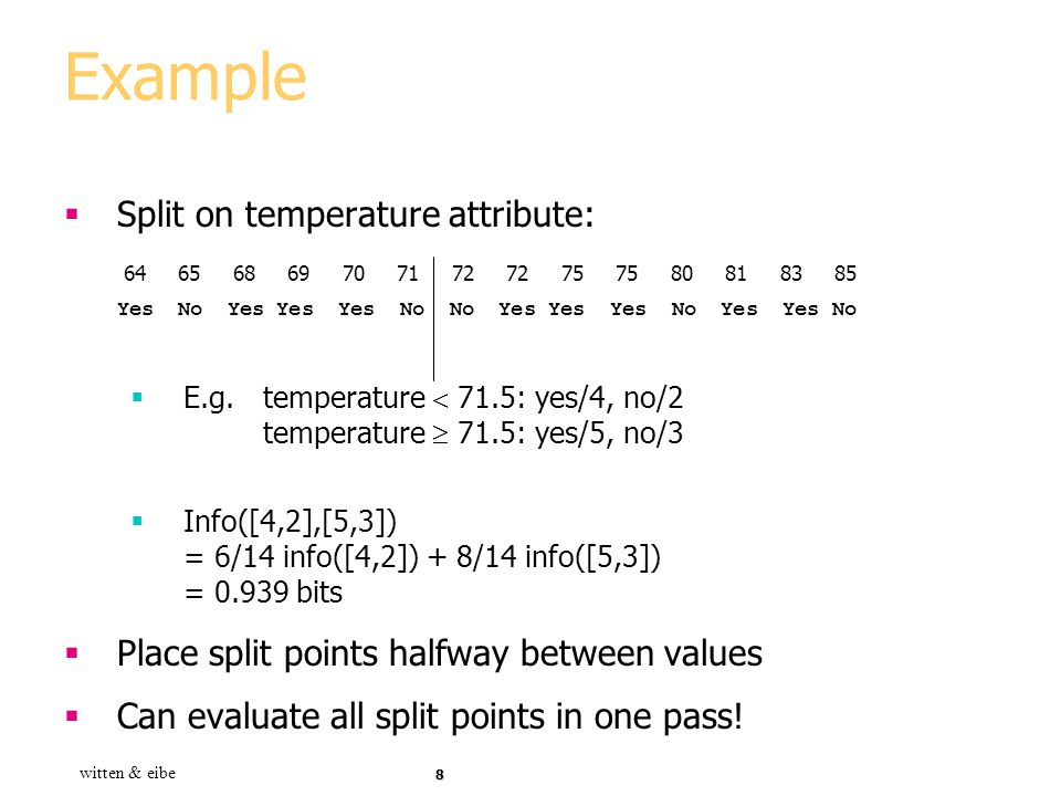 Example Split on temperature attribute: