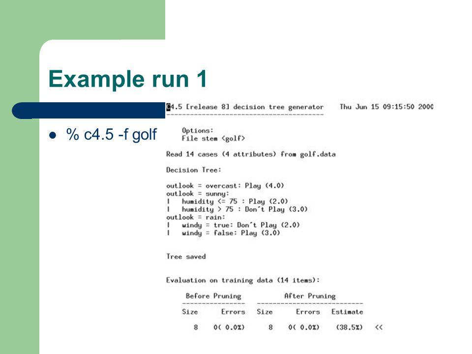 Example run 1 % c4.5 -f golf