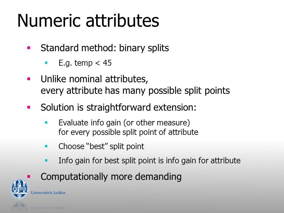 Numeric attributes Standard method: binary splits