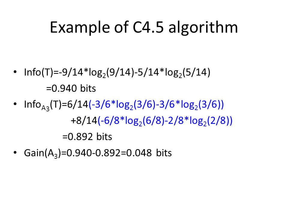 Example of C4.5 algorithm Info(T)=-9/14*log2(9/14)-5/14*log2(5/14)