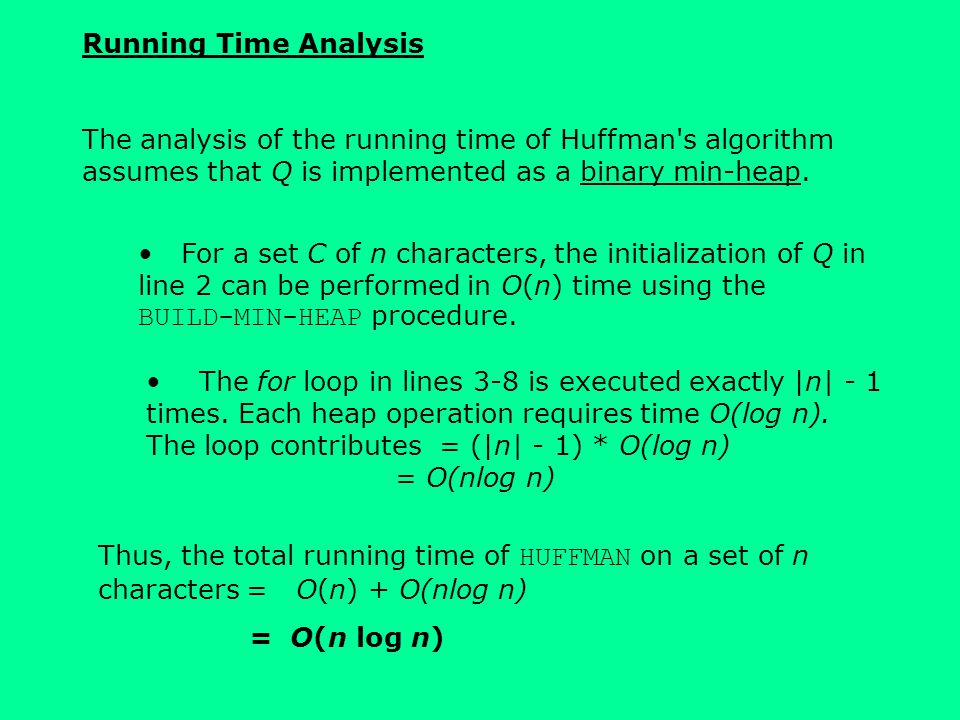 Running Time Analysis The analysis of the running time of Huffman s algorithm assumes that Q is implemented as a binary min-heap.