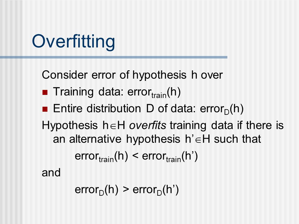 Overfitting Consider error of hypothesis h over