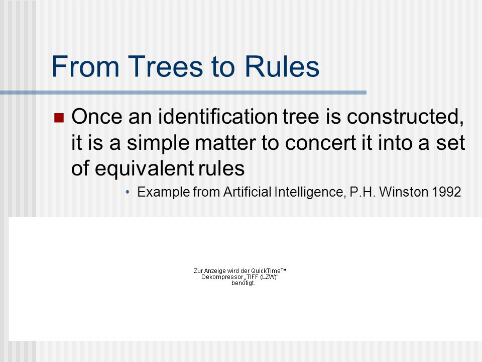 From Trees to Rules Once an identification tree is constructed, it is a simple matter to concert it into a set of equivalent rules.