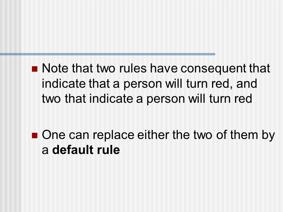 Note that two rules have consequent that indicate that a person will turn red, and two that indicate a person will turn red