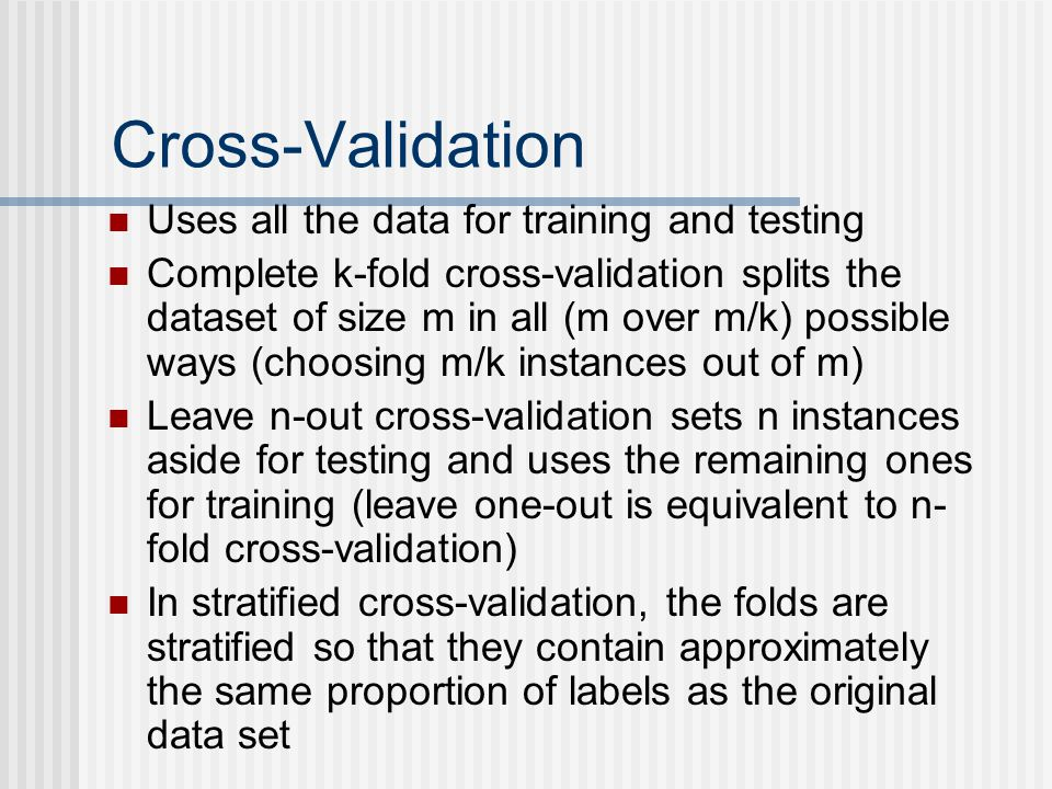 Cross-Validation Uses all the data for training and testing