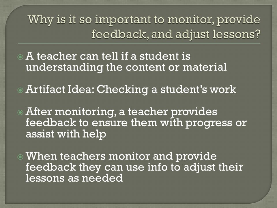 Why is it so important to monitor, provide feedback, and adjust lessons
