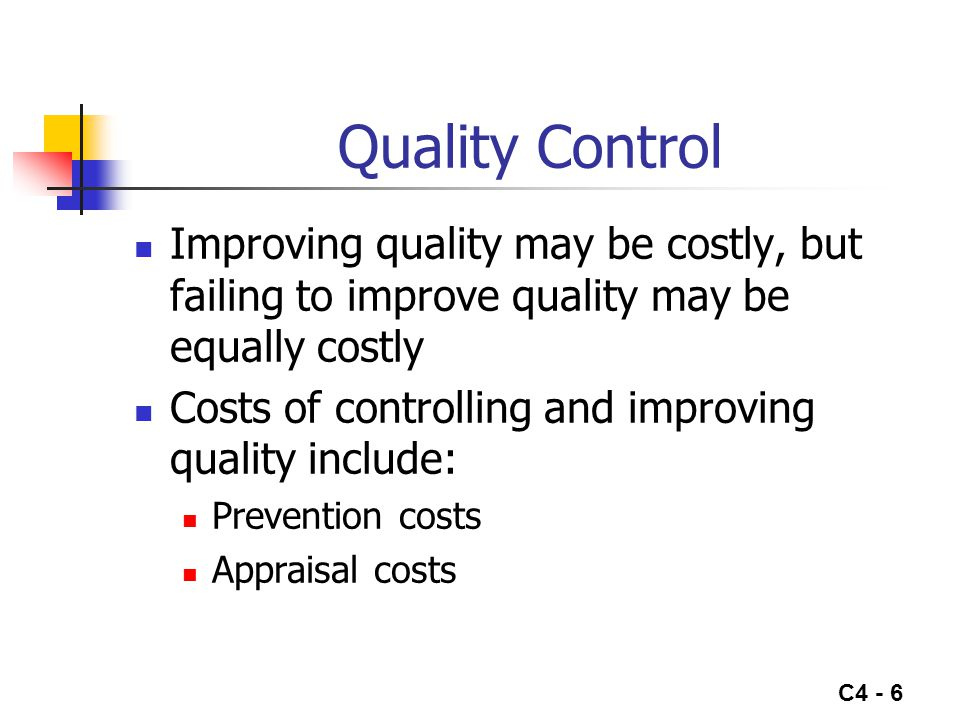 Quality Control Improving quality may be costly, but failing to improve quality may be equally costly.